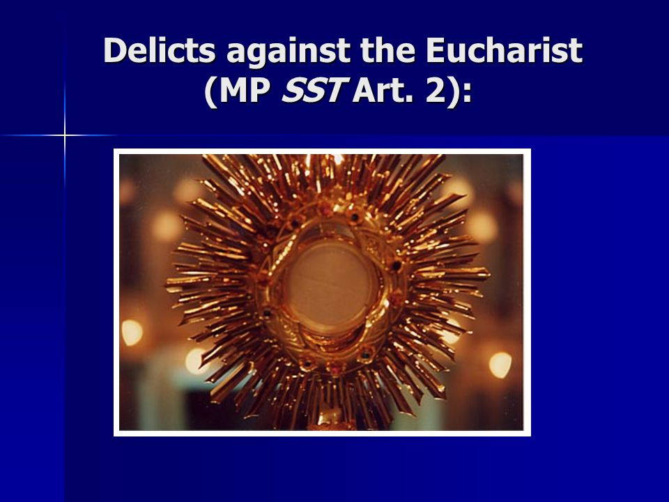 Delicts against the Eucharist (MP SST Art. 2): Delicts against the Eucharist (MP SST Art. 2):
