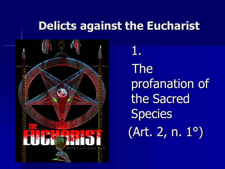 Delicts against the Eucharist 1. The profanation of the Sacred Species (Art. 2, n. 1°)