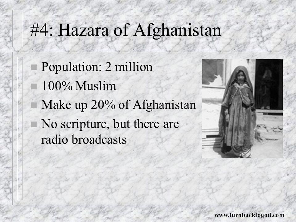 #4: Hazara of Afghanistan n Population: 2 million n 100% Muslim n Make up 20% of Afghanistan n No scripture, but there are radio broadcasts www.turnba