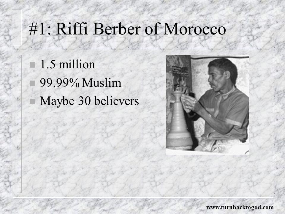#1: Riffi Berber of Morocco n 1.5 million n 99.99% Muslim n Maybe 30 believers www.turnbacktogod.com