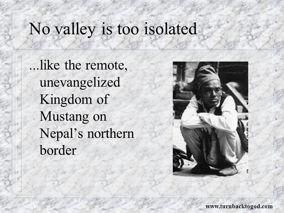 No valley is too isolated...like the remote, unevangelized Kingdom of Mustang on Nepal's northern border www.turnbacktogod.com