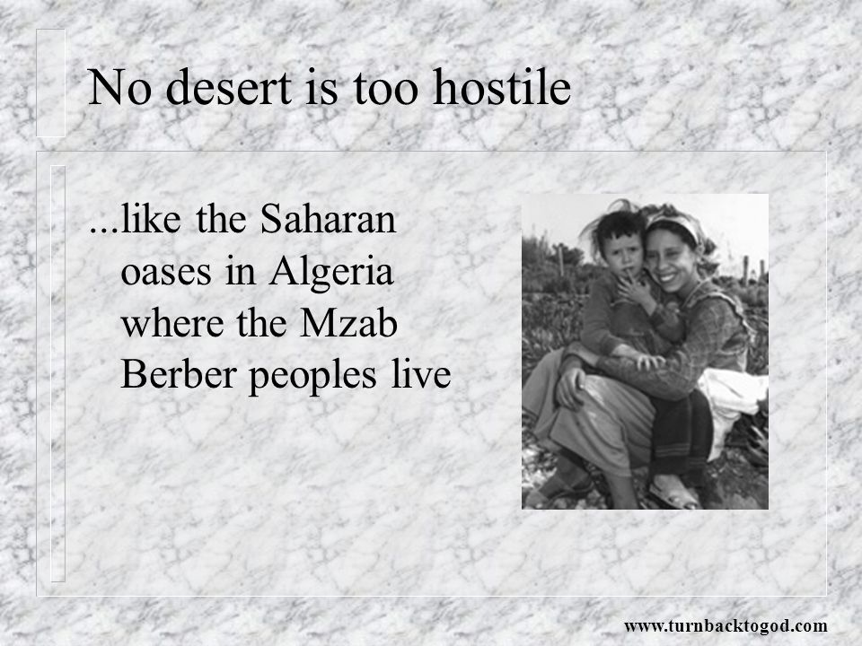 No desert is too hostile...like the Saharan oases in Algeria where the Mzab Berber peoples live www.turnbacktogod.com