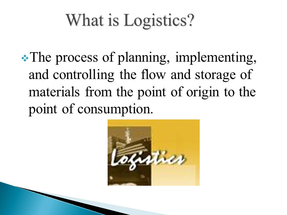  The process of planning, implementing, and controlling the flow and storage of materials from the point of origin to the point of consumption. What