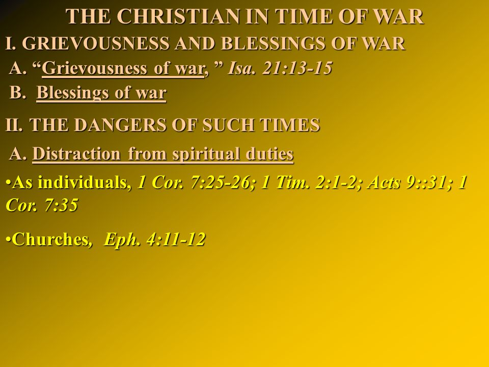 THE CHRISTIAN IN TIME OF WAR I. GRIEVOUSNESS AND BLESSINGS OF WAR A.
