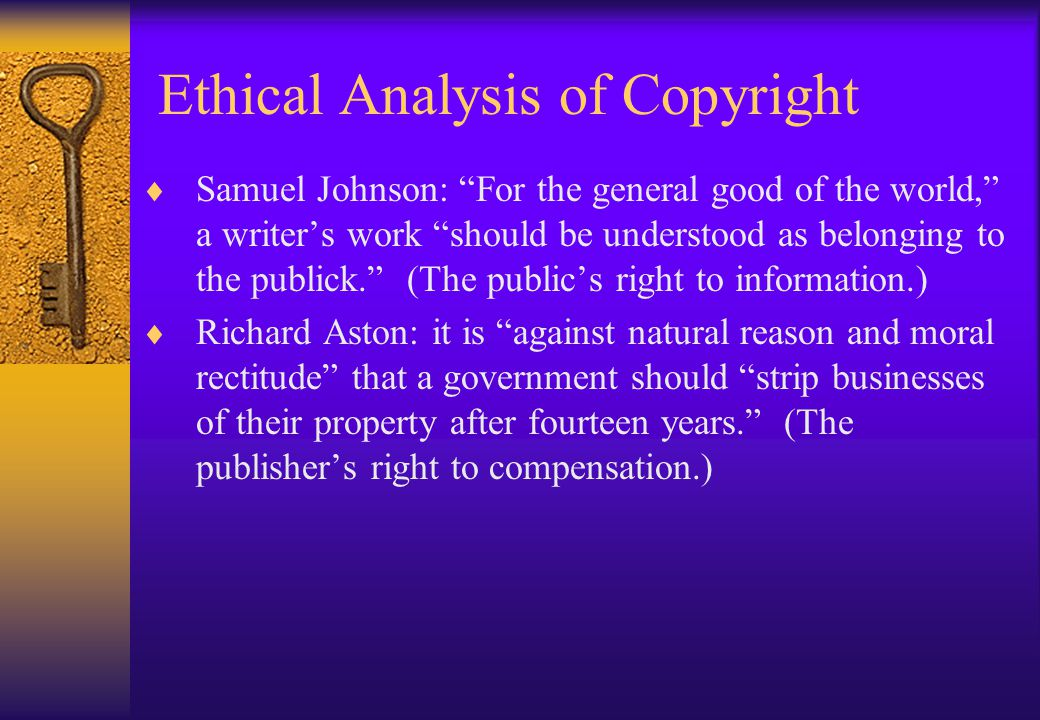 """Ethical Analysis of Copyright  Samuel Johnson: """"For the general good of the world,"""" a writer's work """"should be understood as belonging to the publick"""