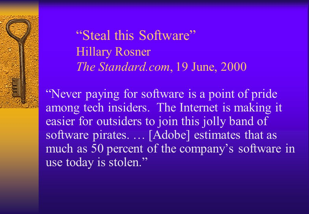 """""""Steal this Software"""" Hillary Rosner The Standard.com, 19 June, 2000 """"Never paying for software is a point of pride among tech insiders. The Internet"""