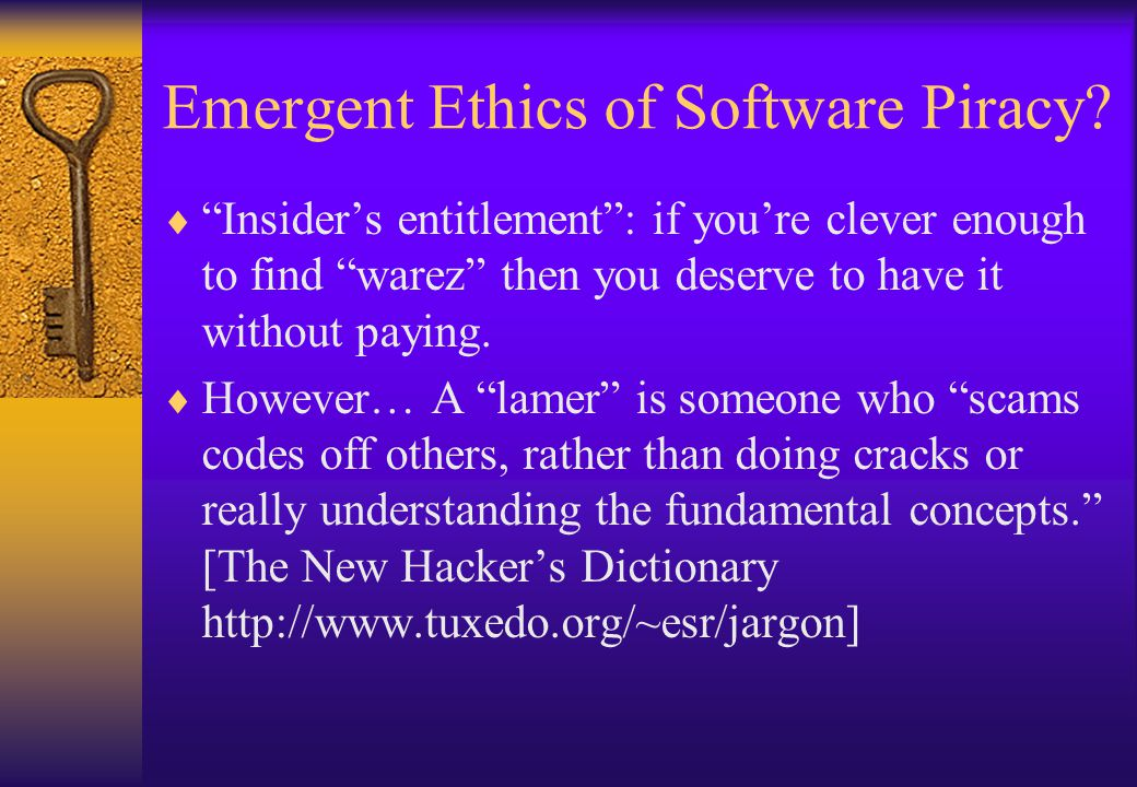 """Emergent Ethics of Software Piracy?  """"Insider's entitlement"""": if you're clever enough to find """"warez"""" then you deserve to have it without paying.  H"""