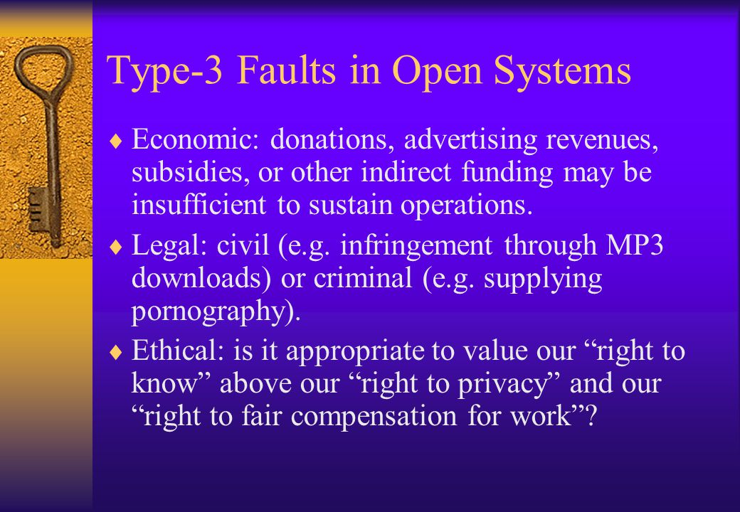 Type-3 Faults in Open Systems  Economic: donations, advertising revenues, subsidies, or other indirect funding may be insufficient to sustain operations.