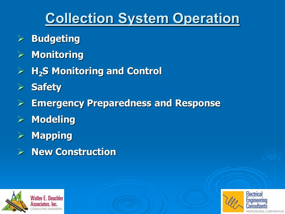 Collection System Operation  Budgeting  Monitoring  H 2 S Monitoring and Control  Safety  Emergency Preparedness and Response  Modeling  Mappin