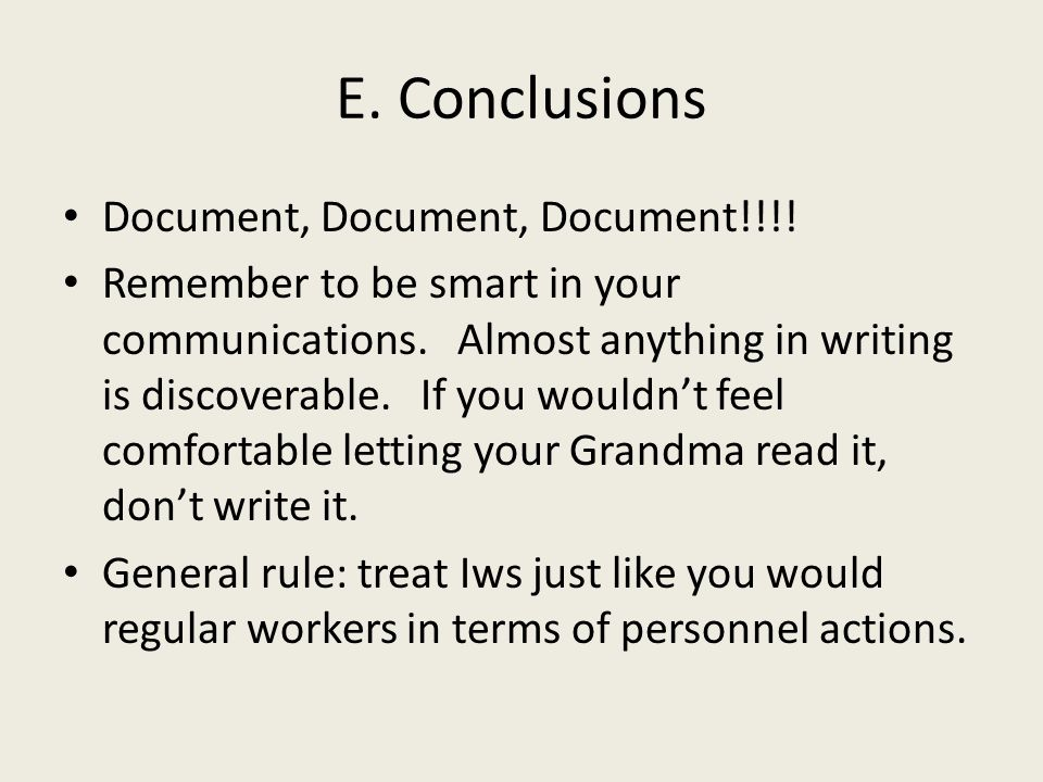 E. Conclusions Document, Document, Document!!!. Remember to be smart in your communications.