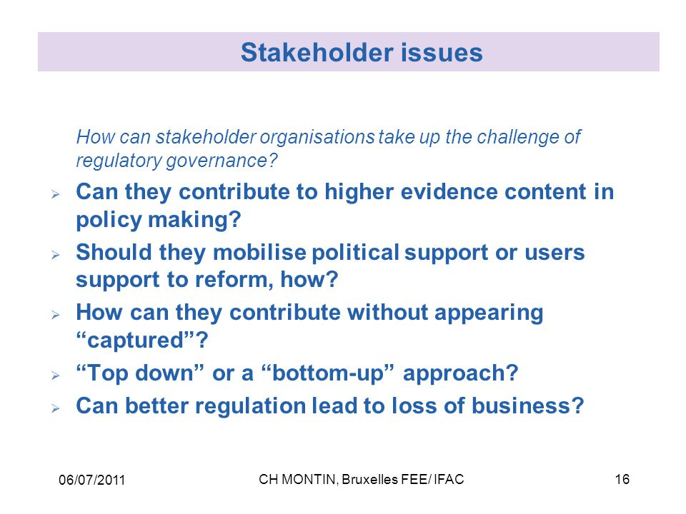 06/07/2011 CH MONTIN, Bruxelles FEE/ IFAC16 How can stakeholder organisations take up the challenge of regulatory governance?  Can they contribute to