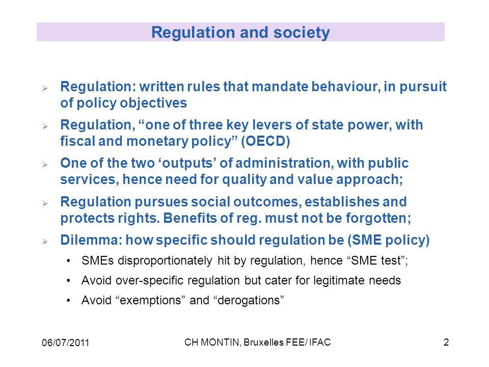 06/07/2011 CH MONTIN, Bruxelles FEE/ IFAC2 Regulation and society  Regulation: written rules that mandate behaviour, in pursuit of policy objectives