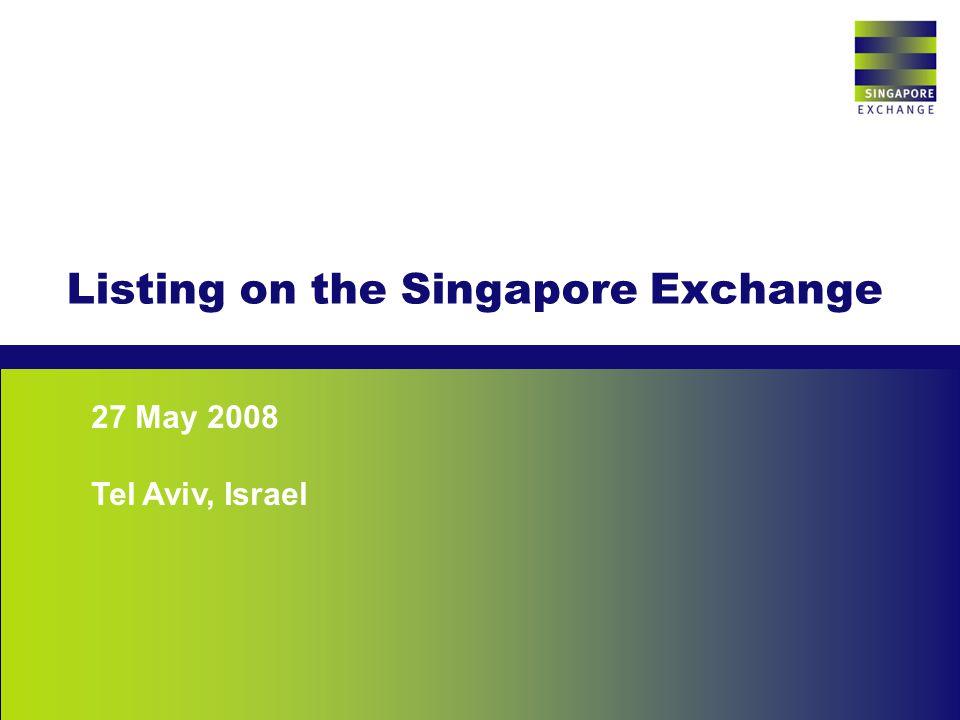 1 Listing on the Singapore Exchange Singapore Exchange 27 May 2008 Tel Aviv, Israel