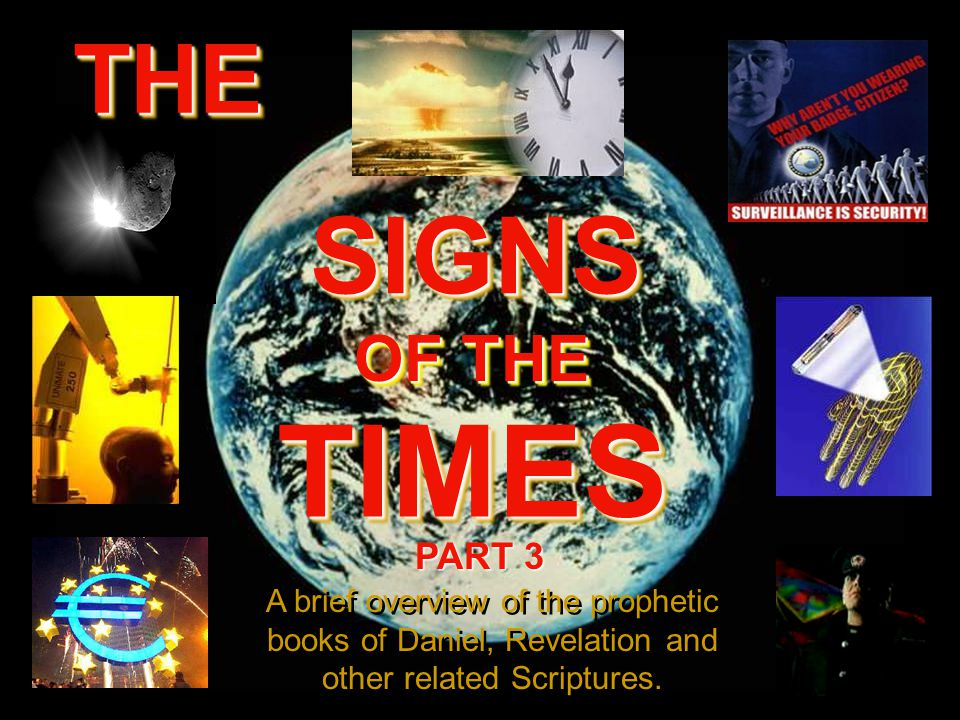 SIGNS SIGNS OF THE OF THE TIMES TIMES A brief overview of the prophetic books of Daniel, Revelation and other related Scriptures.