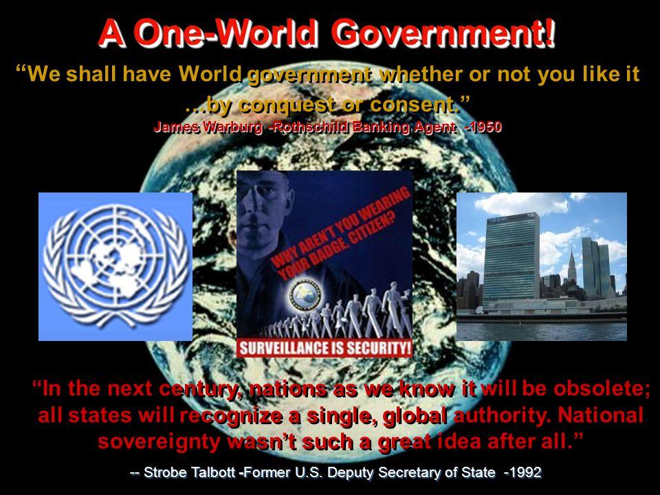 A One-World Government. A One-World Government. A One-World Government.