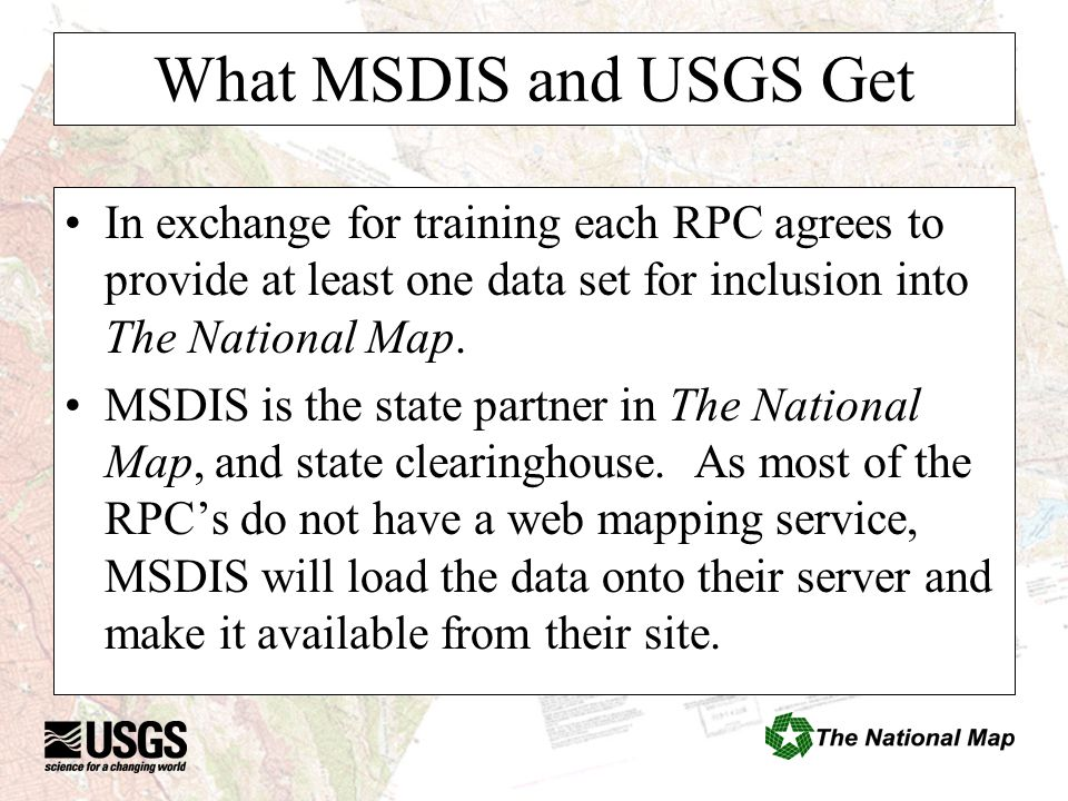 What MSDIS and USGS Get In exchange for training each RPC agrees to provide at least one data set for inclusion into The National Map.