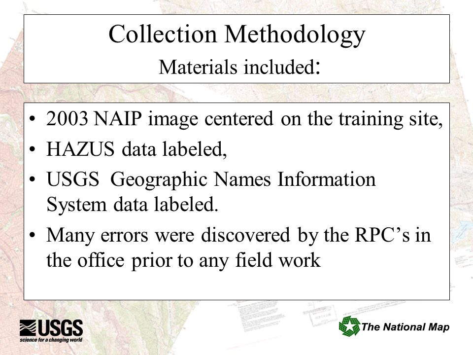 Collection Methodology Materials included : 2003 NAIP image centered on the training site, HAZUS data labeled, USGS Geographic Names Information System data labeled.
