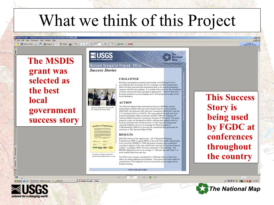 What we think of this Project The MSDIS grant was selected as the best local government success story This Success Story is being used by FGDC at conf