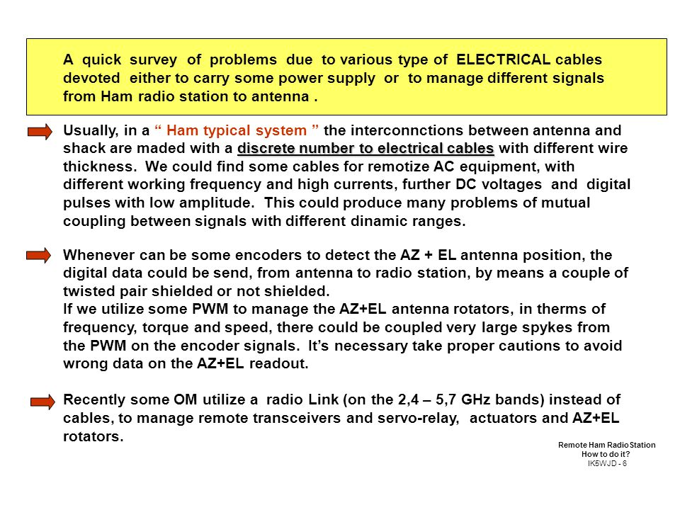 A quick survey of problems due to various type of ELECTRICAL cables devoted either to carry some power supply or to manage different signals from Ham radio station to antenna.