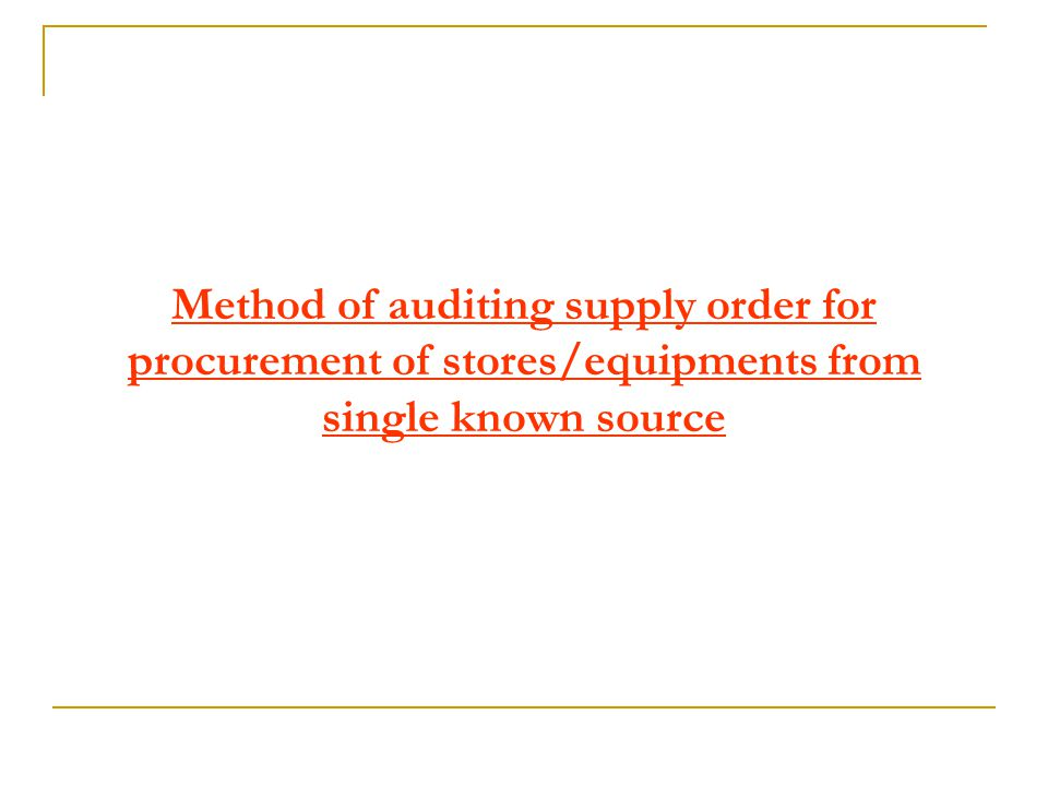 Method of auditing supply order for procurement of stores/equipments from single known source