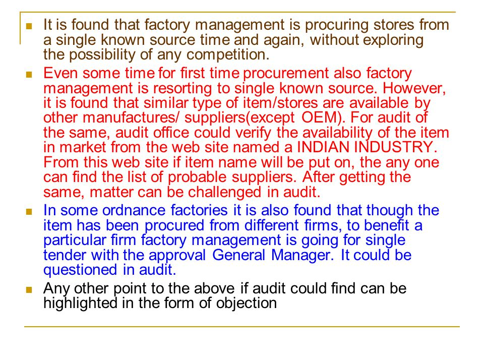 It is found that factory management is procuring stores from a single known source time and again, without exploring the possibility of any competition.