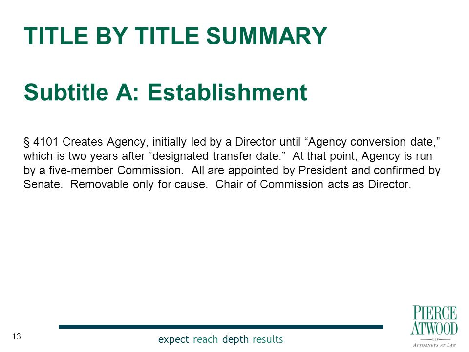 expect reach depth results TITLE BY TITLE SUMMARY Subtitle A: Establishment § 4101 Creates Agency, initially led by a Director until Agency conversion date, which is two years after designated transfer date. At that point, Agency is run by a five-member Commission.