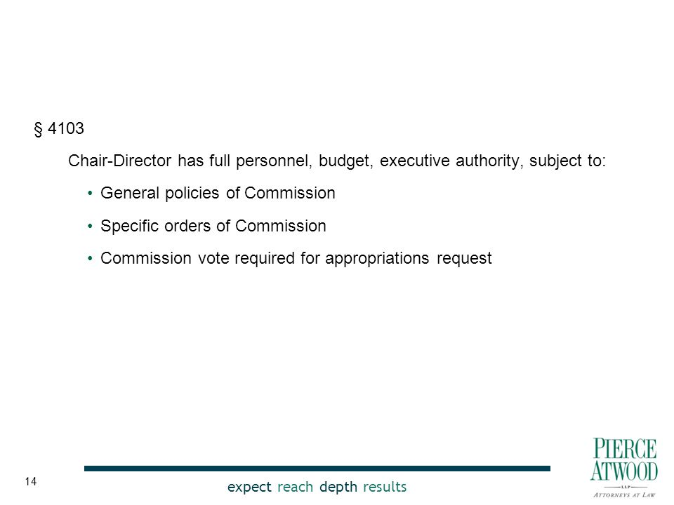 expect reach depth results § 4103 Chair-Director has full personnel, budget, executive authority, subject to: General policies of Commission Specific