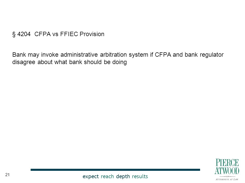 expect reach depth results § 4204 CFPA vs FFIEC Provision Bank may invoke administrative arbitration system if CFPA and bank regulator disagree about what bank should be doing 21