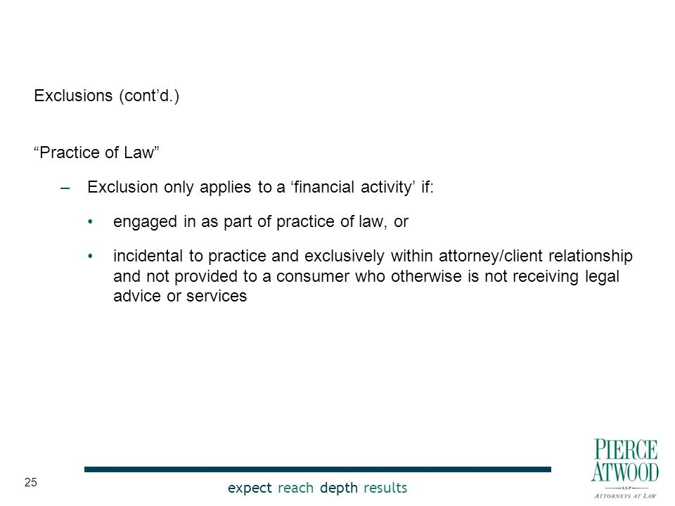 """expect reach depth results Exclusions (cont'd.) """"Practice of Law"""" –Exclusion only applies to a 'financial activity' if: engaged in as part of practice"""