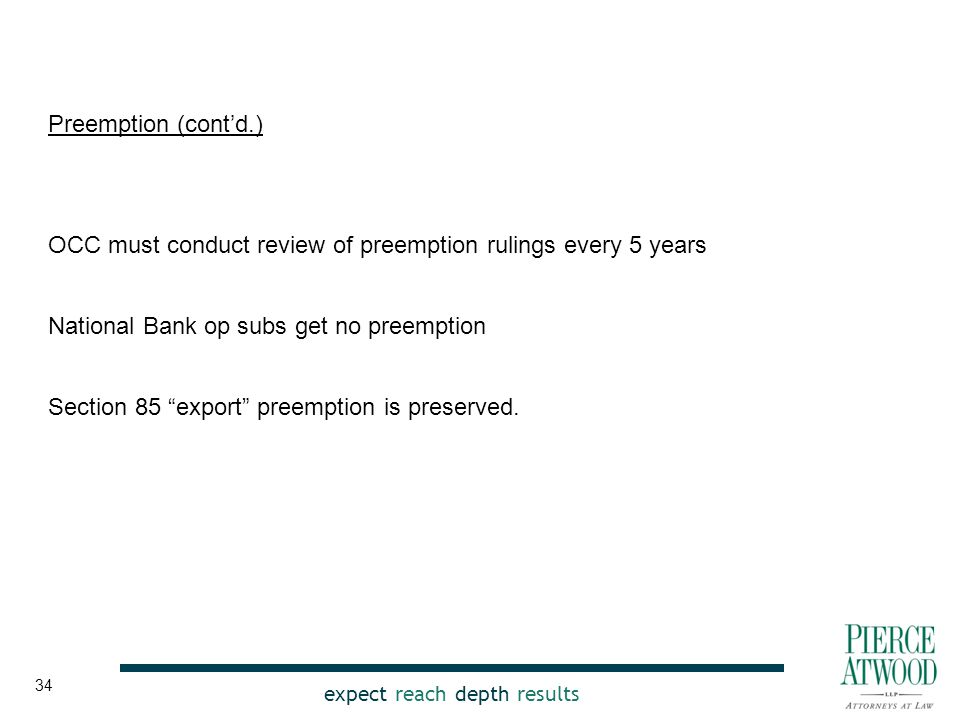 expect reach depth results Preemption (cont'd.) OCC must conduct review of preemption rulings every 5 years National Bank op subs get no preemption Section 85 export preemption is preserved.