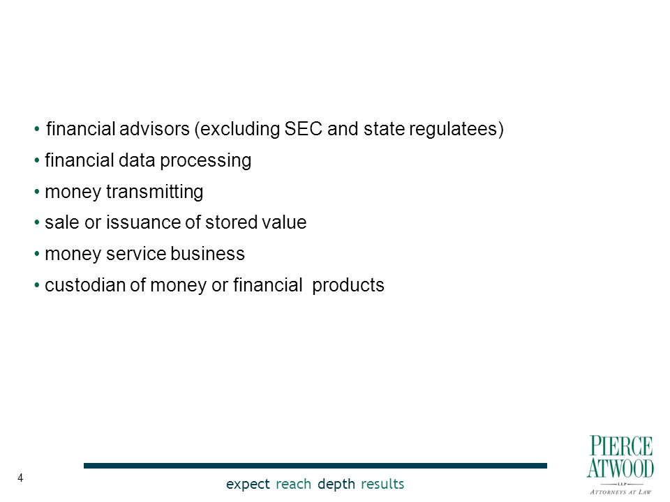 expect reach depth results financial advisors (excluding SEC and state regulatees) financial data processing money transmitting sale or issuance of stored value money service business custodian of money or financial products 4
