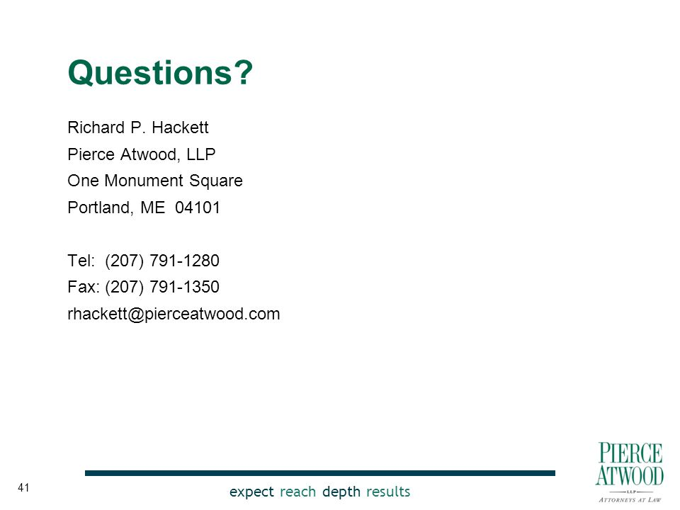 expect reach depth results Questions? Richard P. Hackett Pierce Atwood, LLP One Monument Square Portland, ME 04101 Tel: (207) 791-1280 Fax: (207) 791-