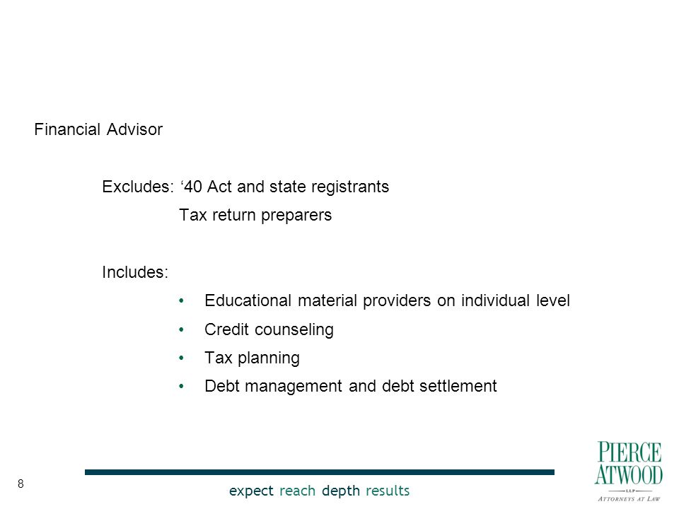 expect reach depth results Financial Advisor Excludes: '40 Act and state registrants Tax return preparers Includes: Educational material providers on individual level Credit counseling Tax planning Debt management and debt settlement 8
