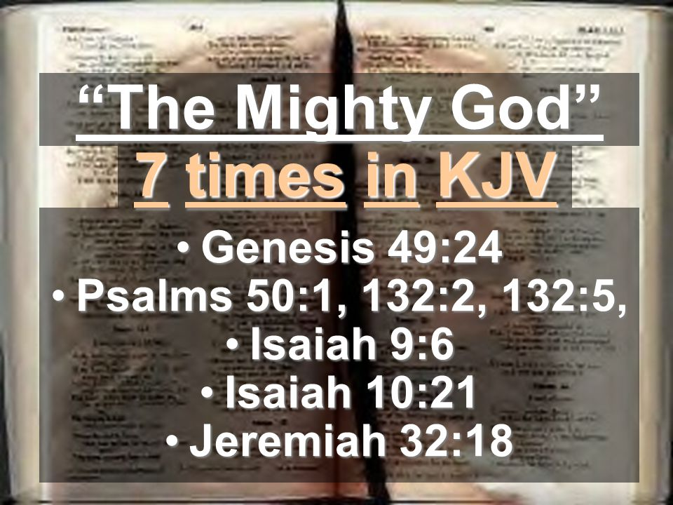 """""""The Mighty God"""" 7 times in KJV Genesis 49:24Genesis 49:24 Psalms 50:1, 132:2, 132:5,Psalms 50:1, 132:2, 132:5, Isaiah 9:6Isaiah 9:6 Isaiah 10:21Isaia"""