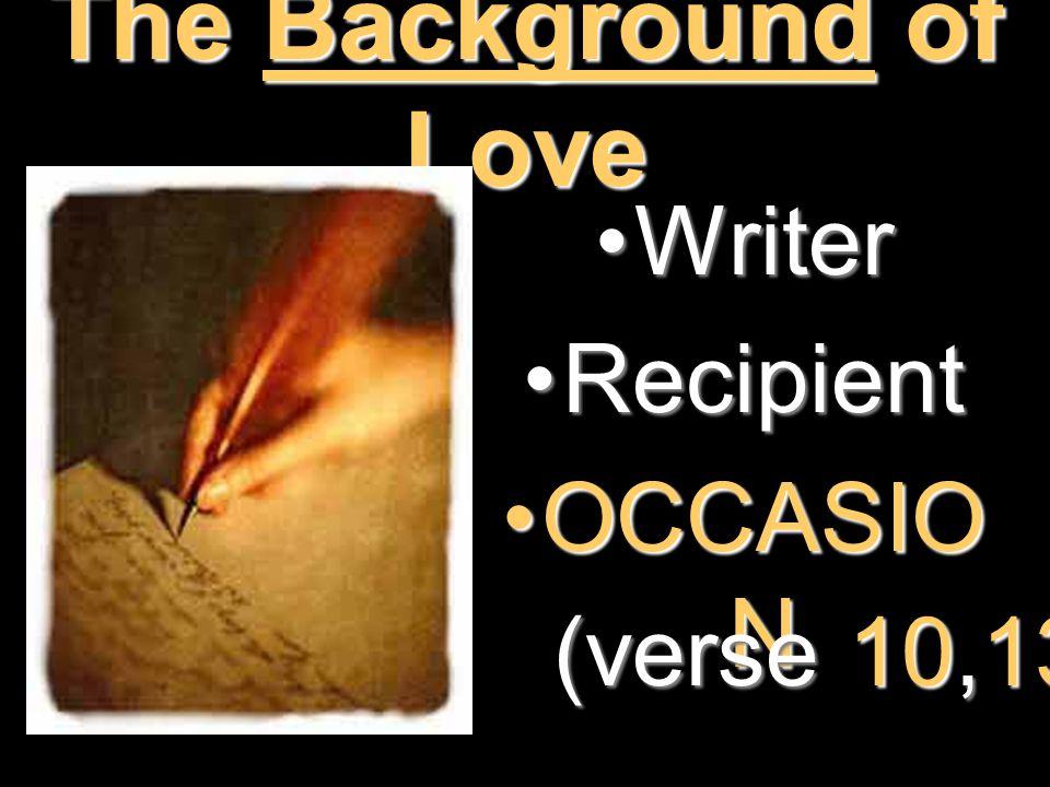 The Background of Love WriterWriter RecipientRecipient OCCASIO NOCCASIO N (verse 10,13)