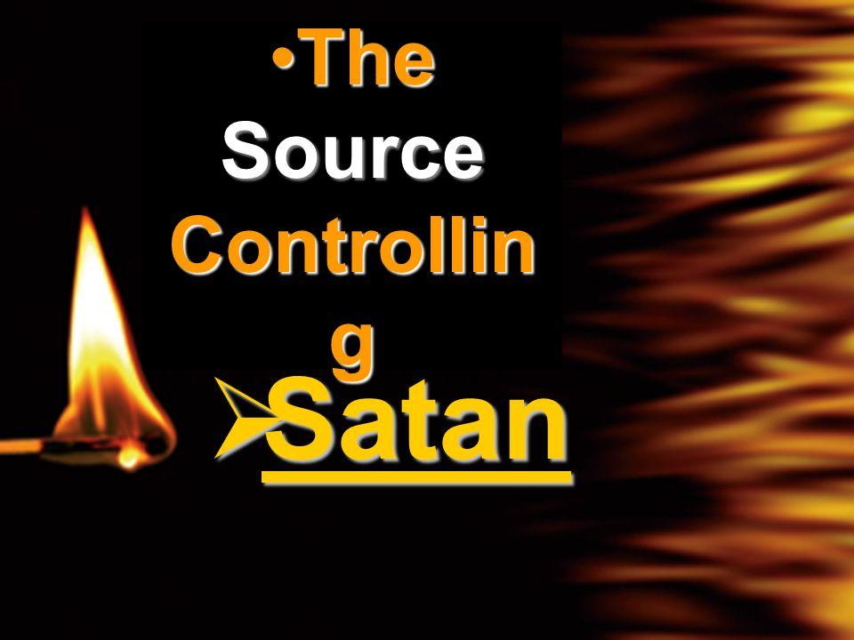 The Source Controllin gThe Source Controllin g  Satan
