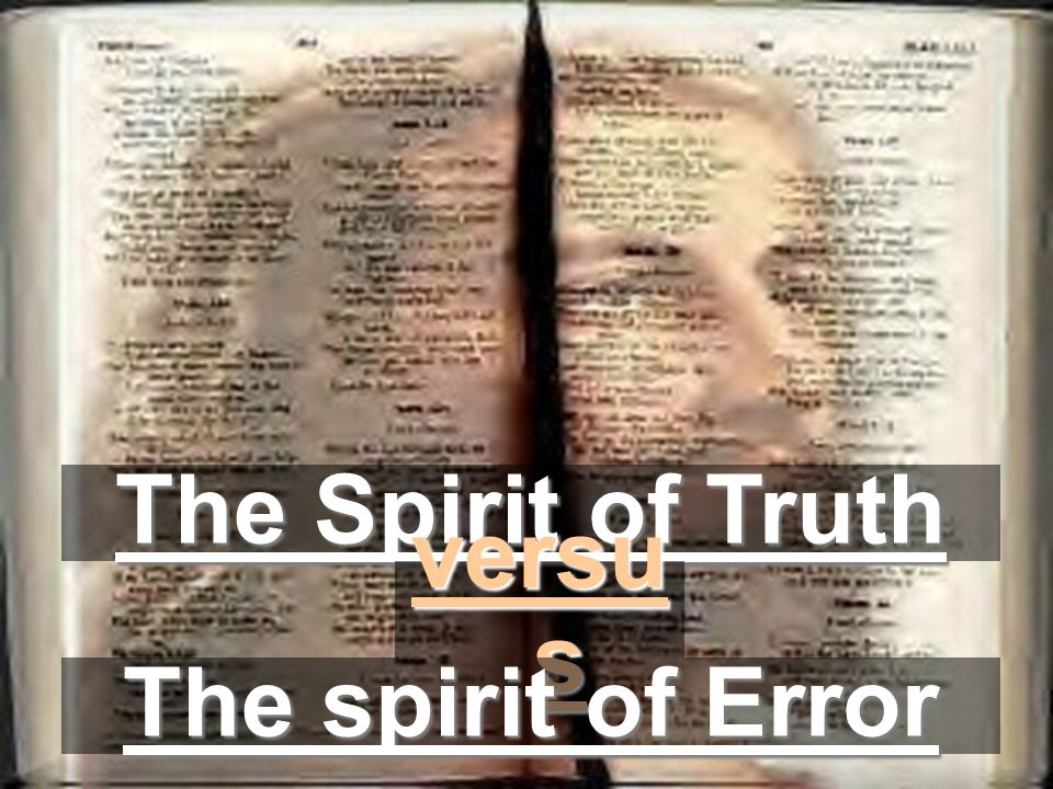 The Spirit of Truth versu s The spirit of Error