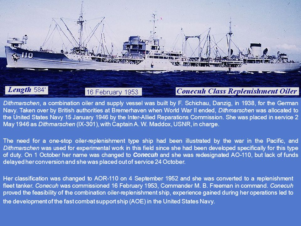 Her classification was changed to AOR-110 on 4 September 1952 and she was converted to a replenishment fleet tanker.