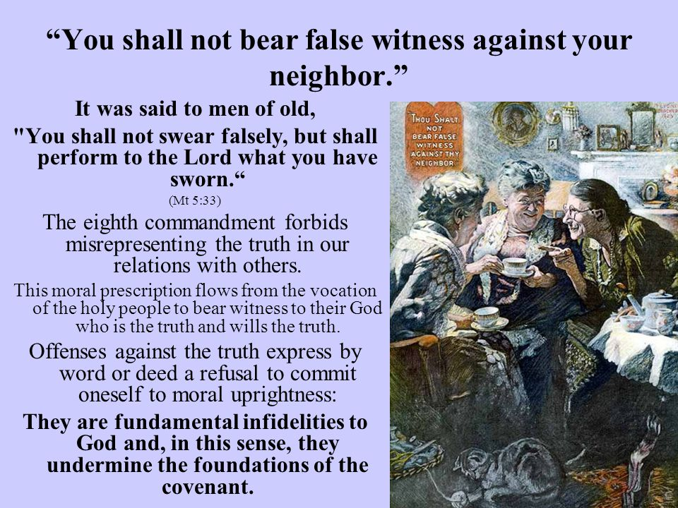 """""""You shall not bear false witness against your neighbor."""" It was said to men of old,"""