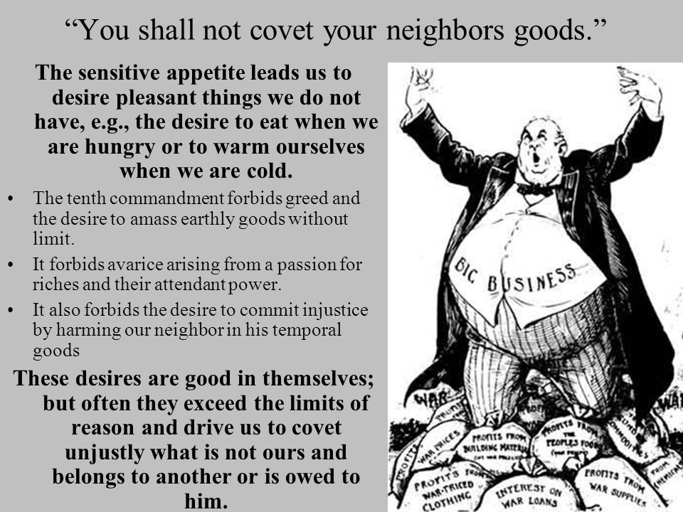 """""""You shall not covet your neighbors goods."""" The sensitive appetite leads us to desire pleasant things we do not have, e.g., the desire to eat when we"""
