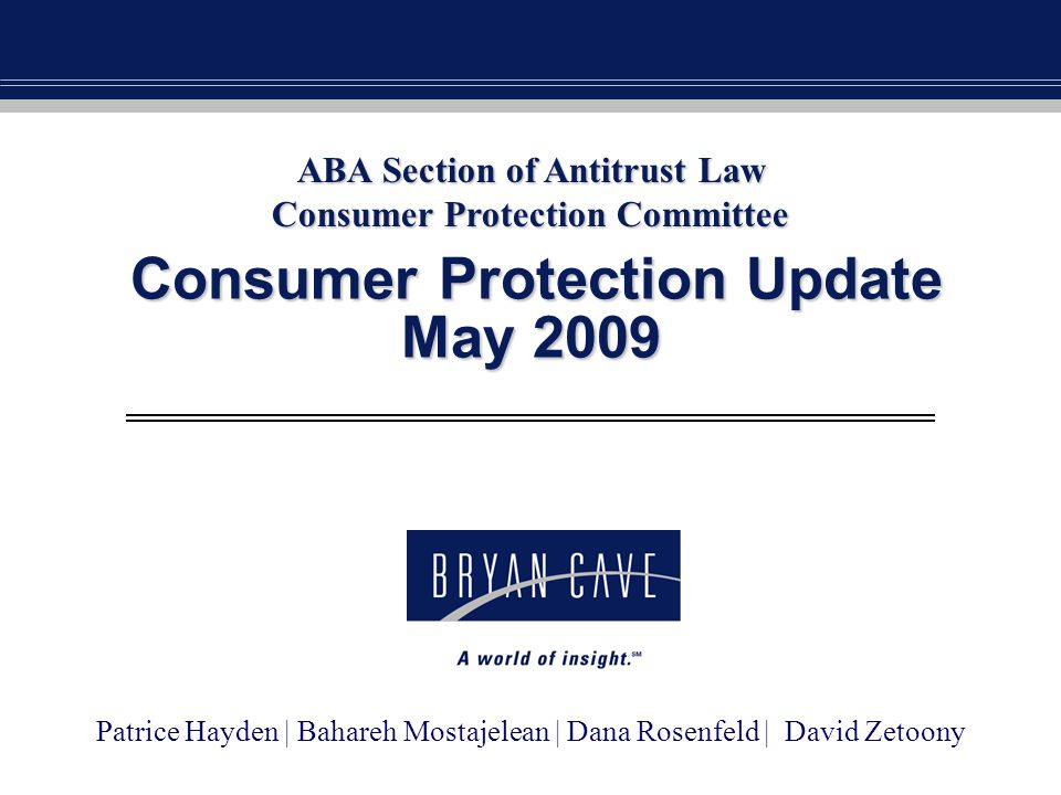 Consumer Protection Update May 2009 Consumer Protection Update May 2009 ABA Section of Antitrust Law Consumer Protection Committee Patrice Hayden | Ba
