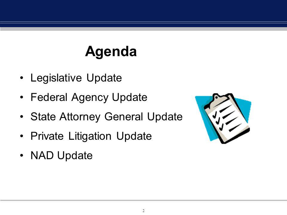 2 Agenda Legislative Update Federal Agency Update State Attorney General Update Private Litigation Update NAD Update