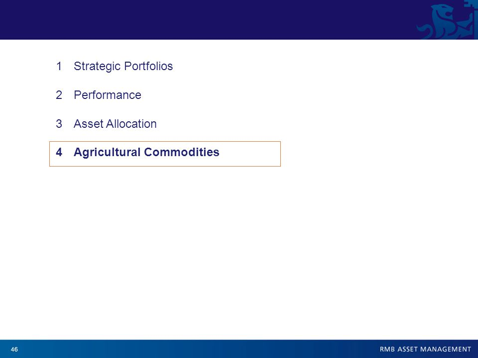 46 1Strategic Portfolios 2Performance 3Asset Allocation 4Agricultural Commodities