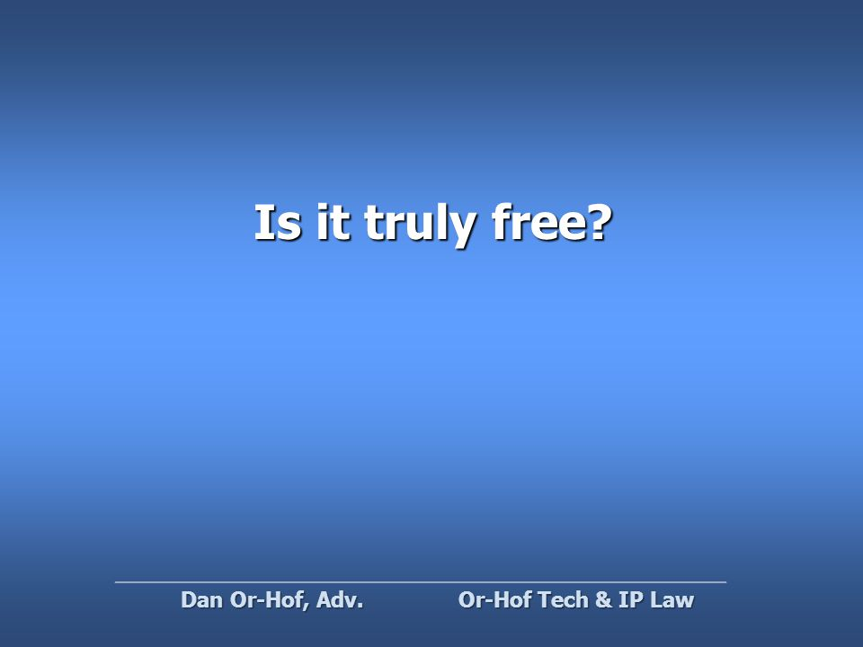 Is it truly free Or-Hof Tech & IP Law Dan Or-Hof, Adv.