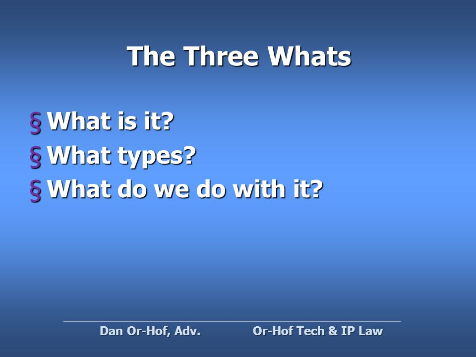 The Three Whats §What is it. §What types. §What do we do with it.
