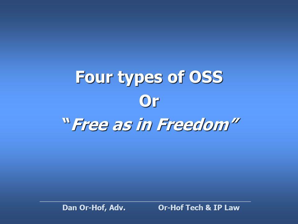 Four types of OSS Or Free as in Freedom Or-Hof Tech & IP Law Dan Or-Hof, Adv.