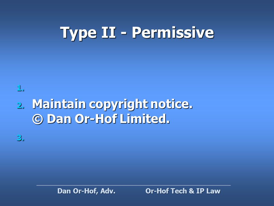 Type II - Permissive 1. 1. 2. Maintain copyright notice.