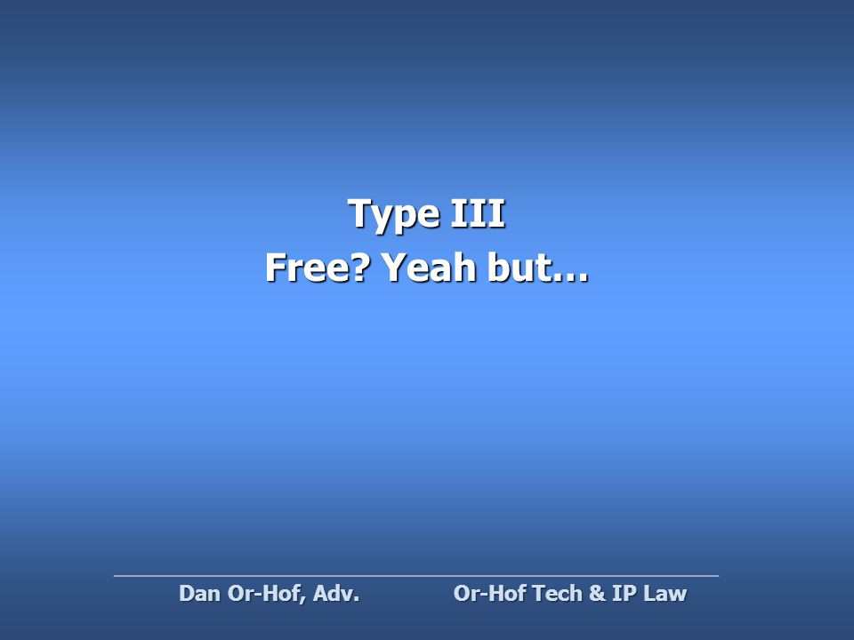 Type III Free Yeah but… Or-Hof Tech & IP Law Dan Or-Hof, Adv.