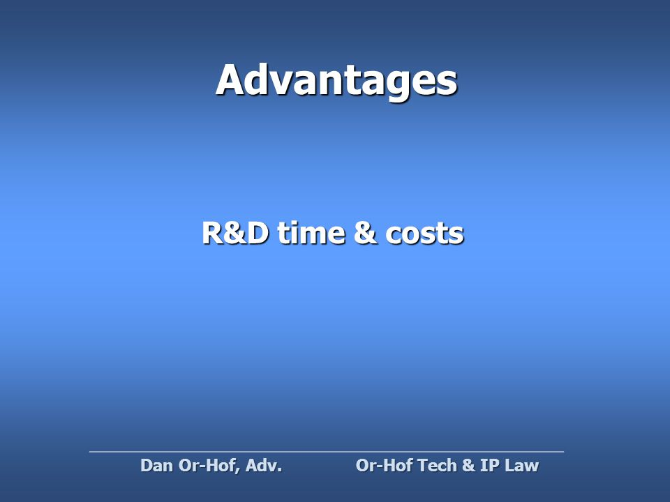 Advantages R&D time & costs Or-Hof Tech & IP Law Dan Or-Hof, Adv.