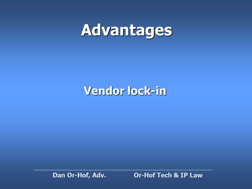 Advantages Vendor lock-in Or-Hof Tech & IP Law Dan Or-Hof, Adv.